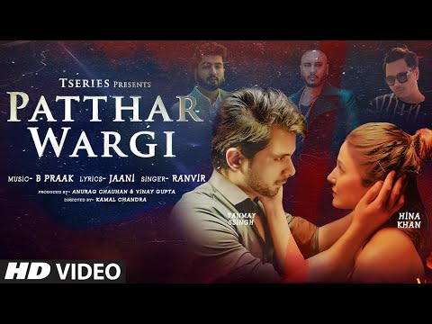 Patthar Wargi Video Song | Hina Khan | Tanmay Ssingh | B Praak | Jaani | Ranvir | T-Series