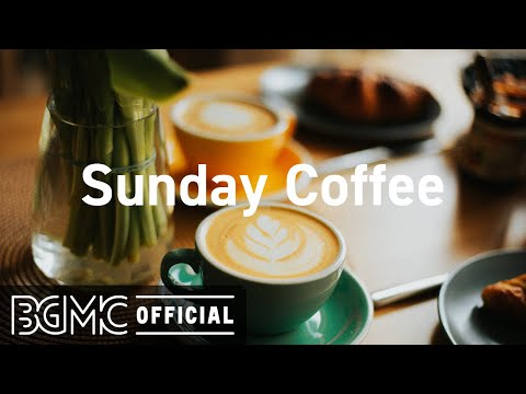 Sunday Coffee: Cafe Music Background & Jazz Music for Study – Coffee Shop Music Ambience